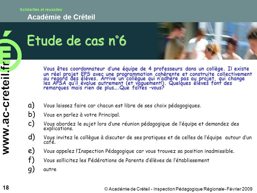 Solidarités et réussites Académie de Créteil 18 © Académie de Créteil - Inspection Pédagogique Régionale- Février 2009 Etude de cas n°6 Vous êtes coordonnateur dune équipe de 4 professeurs dans un collège.