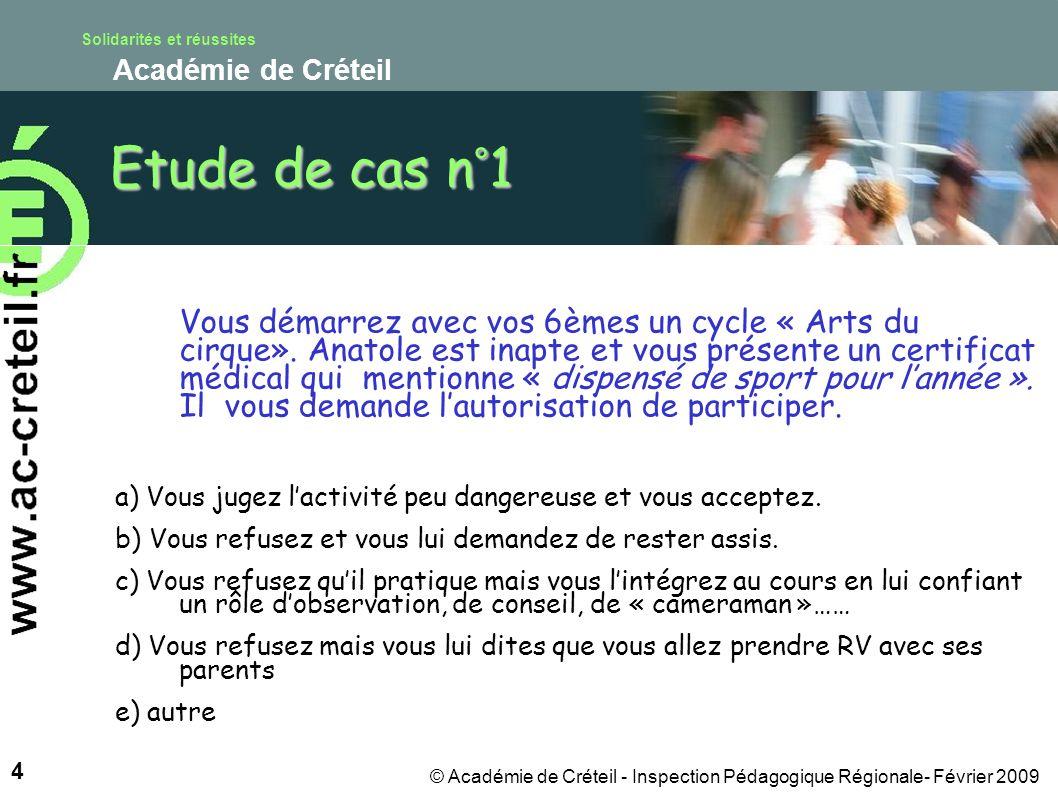 Solidarités et réussites Académie de Créteil 4 © Académie de Créteil - Inspection Pédagogique Régionale- Février 2009 Etude de cas n°1 Vous démarrez avec vos 6èmes un cycle « Arts du cirque».