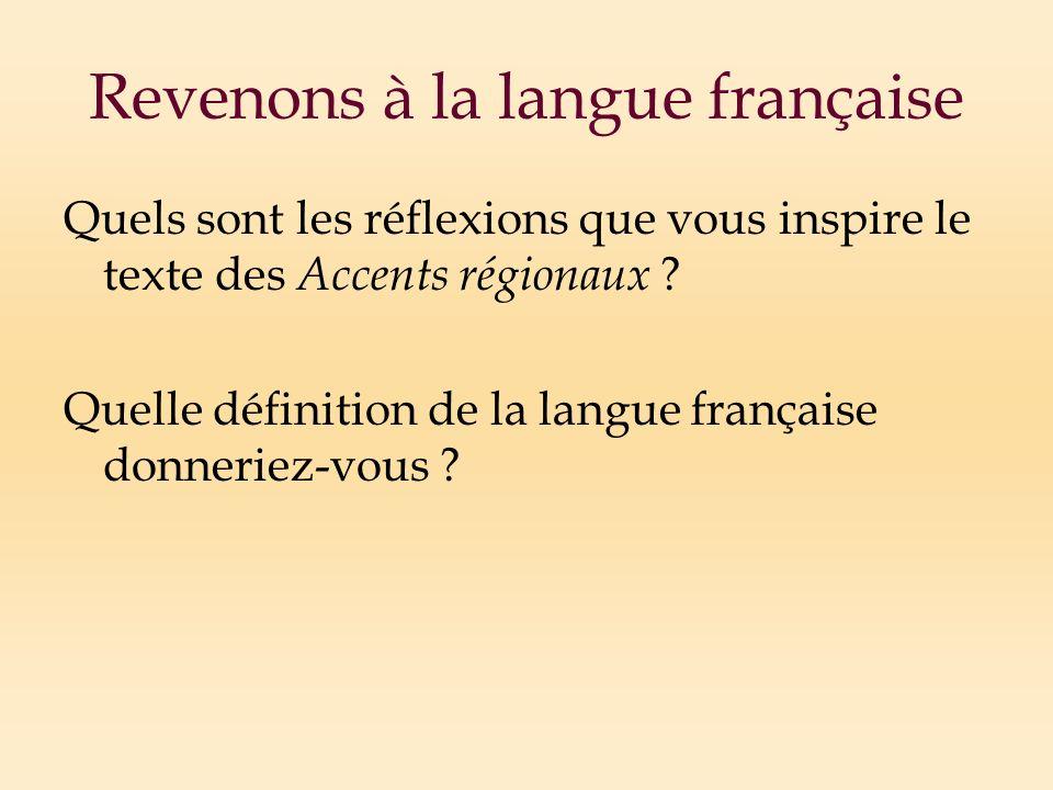 Revenons à la langue française Quels sont les réflexions que vous inspire le texte des Accents régionaux .