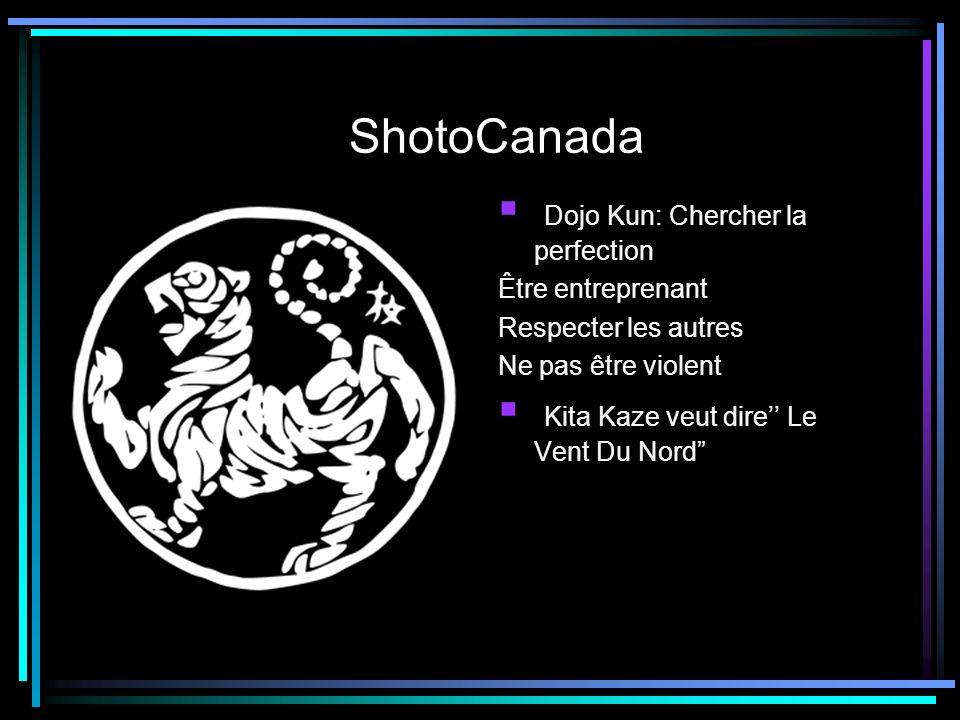 ShotoCanada Dojo Kun: Chercher la perfection Être entreprenant Respecter les autres Ne pas être violent Kita Kaze veut dire Le Vent Du Nord