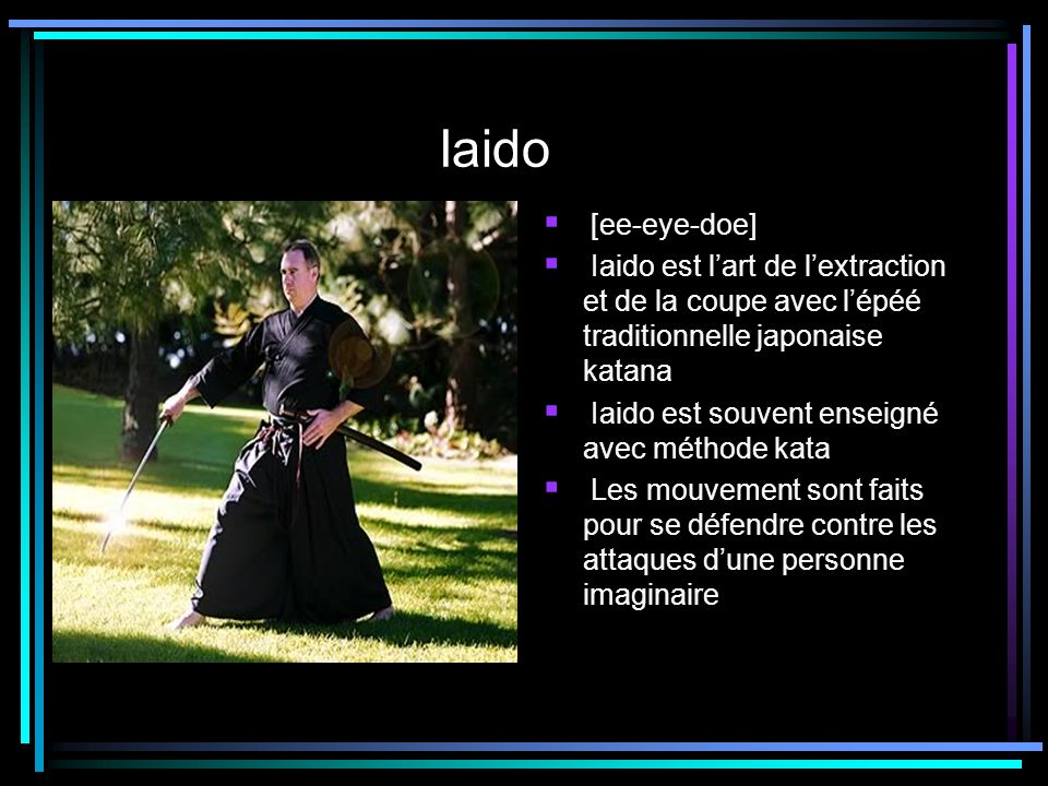 Iaido [ee-eye-doe] Iaido est lart de lextraction et de la coupe avec lépéé traditionnelle japonaise katana Iaido est souvent enseigné avec méthode kat