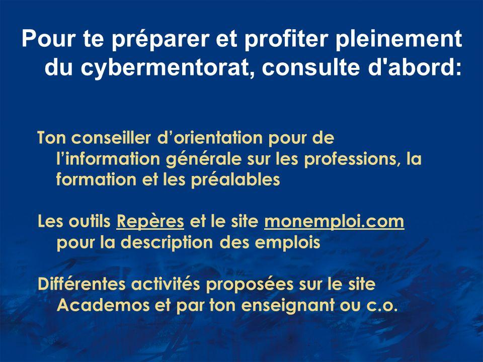 Pour te préparer et profiter pleinement du cybermentorat, consulte d'abord: Ton conseiller dorientation pour de linformation générale sur les professi