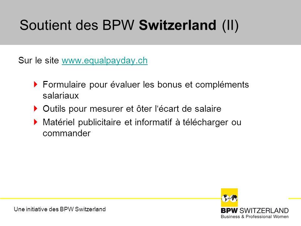 Soutient des BPW Switzerland (II) Sur le site www.equalpayday.chwww.equalpayday.ch Formulaire pour évaluer les bonus et compléments salariaux Outils pour mesurer et ôter lécart de salaire Matériel publicitaire et informatif à télécharger ou commander Une initiative des BPW Switzerland