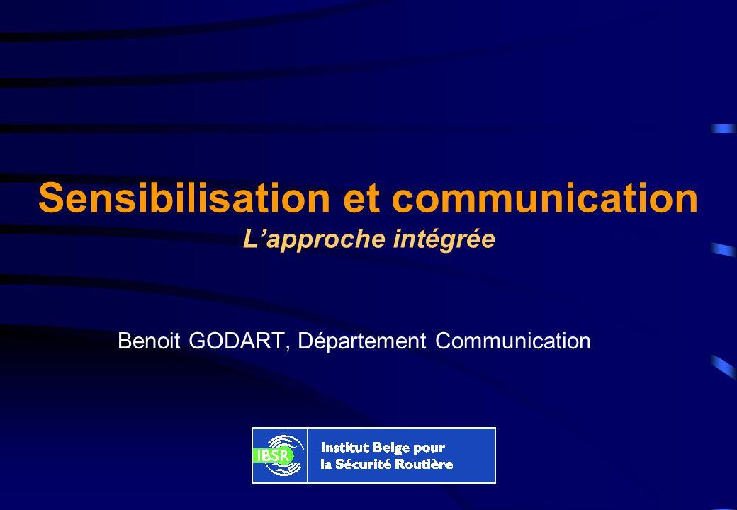 Sensibilisation et communication Lapproche intégrée Benoit GODART, Département Communication