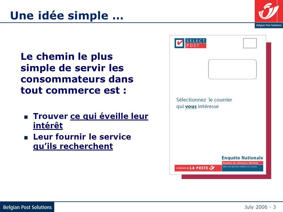 July 2006 - 3 Une idée simple … Le chemin le plus simple de servir les consommateurs dans tout commerce est : Trouver ce qui éveille leur intérêt Leur fournir le service quils recherchent
