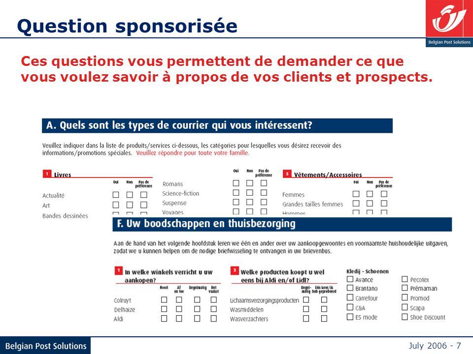 July 2006 - 7 Ces questions vous permettent de demander ce que vous voulez savoir à propos de vos clients et prospects.