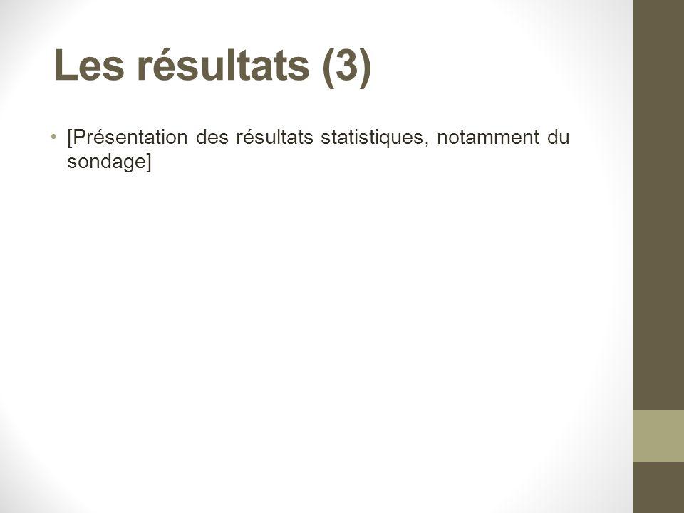 Les résultats (3) [Présentation des résultats statistiques, notamment du sondage]