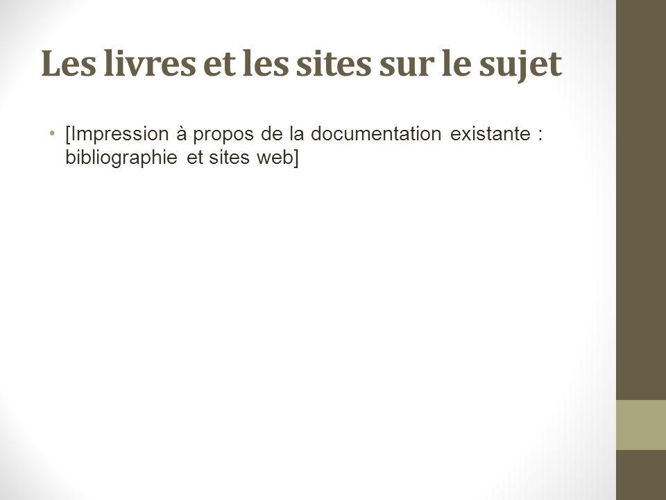 Les livres et les sites sur le sujet [Impression à propos de la documentation existante : bibliographie et sites web]