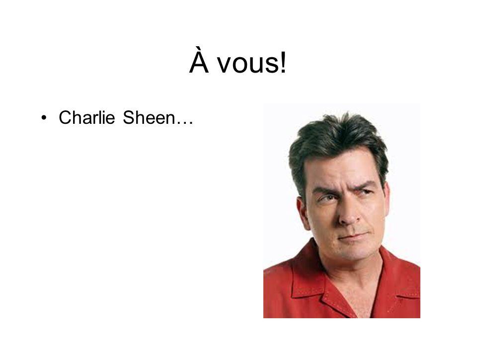 À vous! Charlie Sheen…