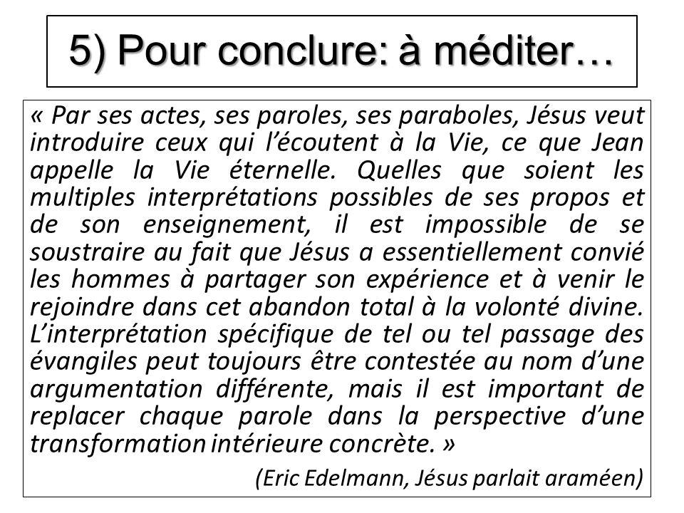 5) Pour conclure: à méditer… « Par ses actes, ses paroles, ses paraboles, Jésus veut introduire ceux qui lécoutent à la Vie, ce que Jean appelle la Vi