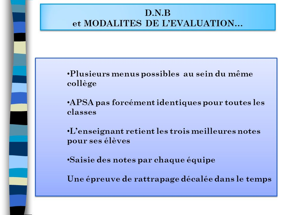 D.N.B et MODALITES DE LEVALUATION… Plusieurs menus possibles au sein du même collège APSA pas forcément identiques pour toutes les classes Lenseignant