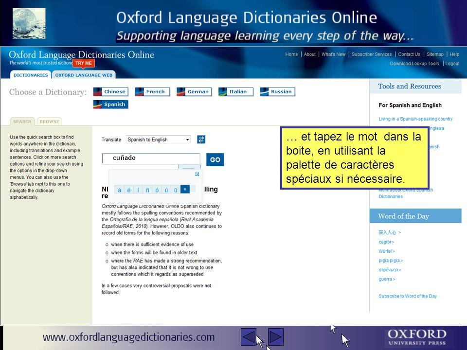 Pour rechercher un mot, il suffit de sélectionner la langue … … et tapez le mot dans la boite, en utilisant la palette de caractères spéciaux si nécessaire.