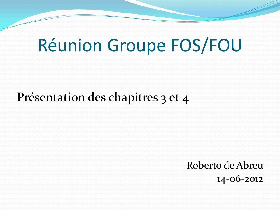 Réunion Groupe FOS/FOU Présentation des chapitres 3 et 4 Roberto de Abreu 14-06-2012