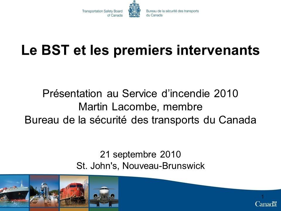 1 Le BST et les premiers intervenants Présentation au Service dincendie 2010 Martin Lacombe, membre Bureau de la sécurité des transports du Canada 21 septembre 2010 St.
