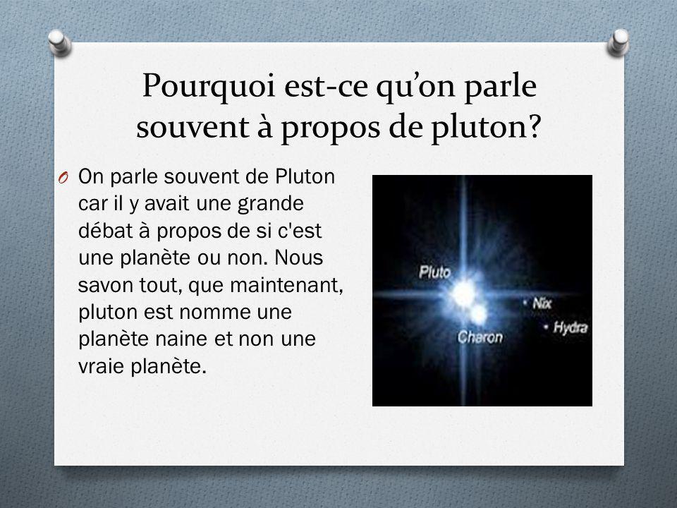 Pourquoi est-ce quon parle souvent à propos de pluton? O On parle souvent de Pluton car il y avait une grande débat à propos de si c'est une planète o