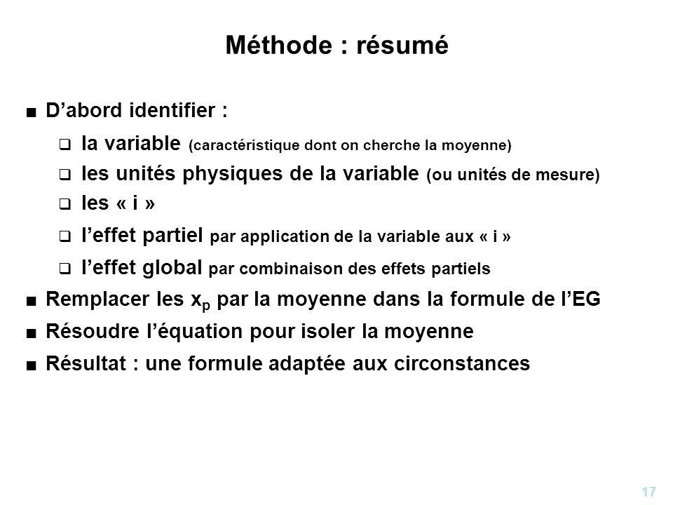 17 Méthode : résumé Dabord identifier : la variable (caractéristique dont on cherche la moyenne) les unités physiques de la variable (ou unités de mes