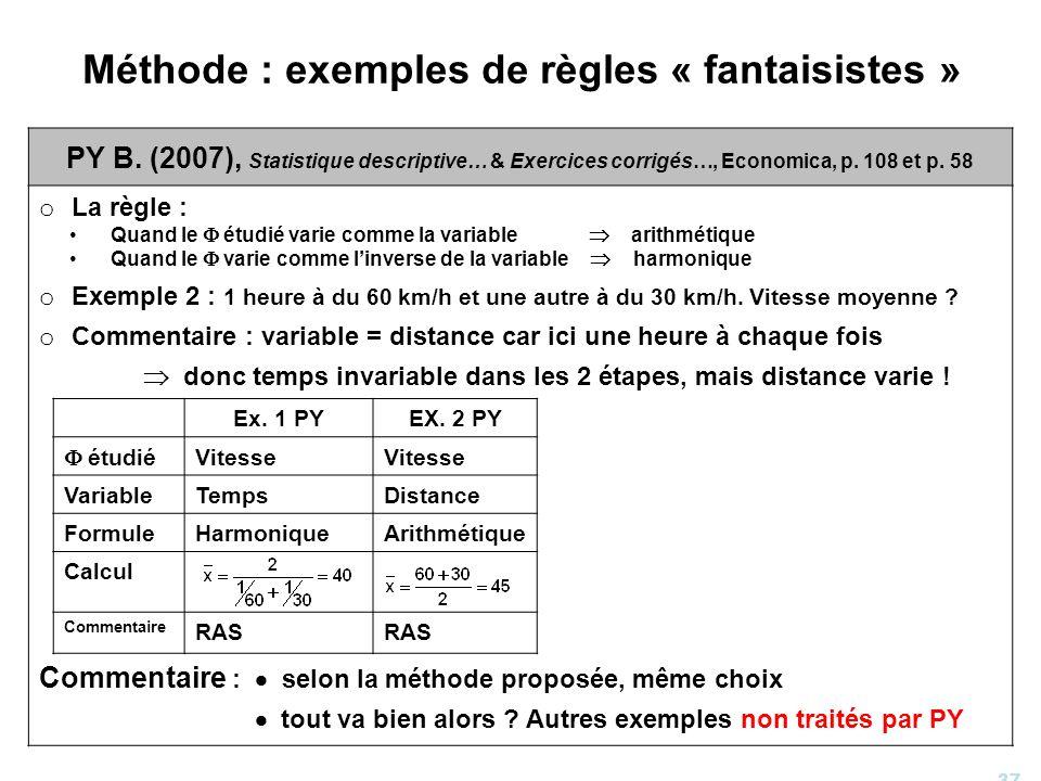 37 Méthode : exemples de règles « fantaisistes » PY B. (2007), Statistique descriptive… & Exercices corrigés…, Economica, p. 108 et p. 58 o La règle :