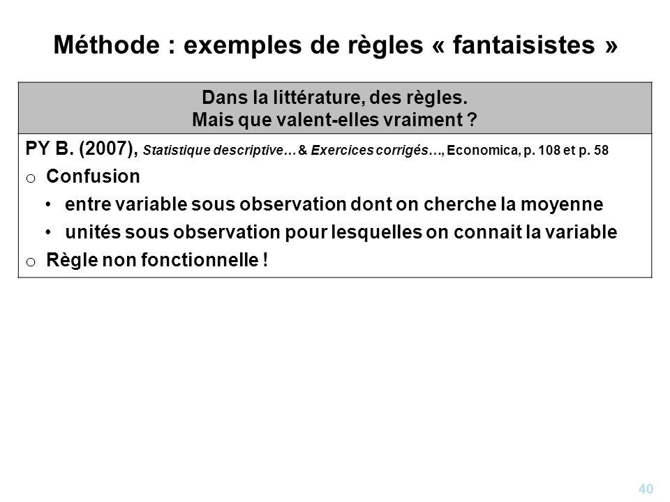 40 Méthode : exemples de règles « fantaisistes » Dans la littérature, des règles. Mais que valent-elles vraiment ? PY B. (2007), Statistique descripti