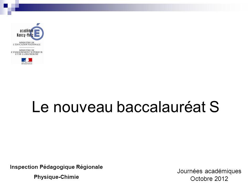 Le nouveau baccalauréat S Inspection Pédagogique Régionale Physique-Chimie Journées académiques Octobre 2012