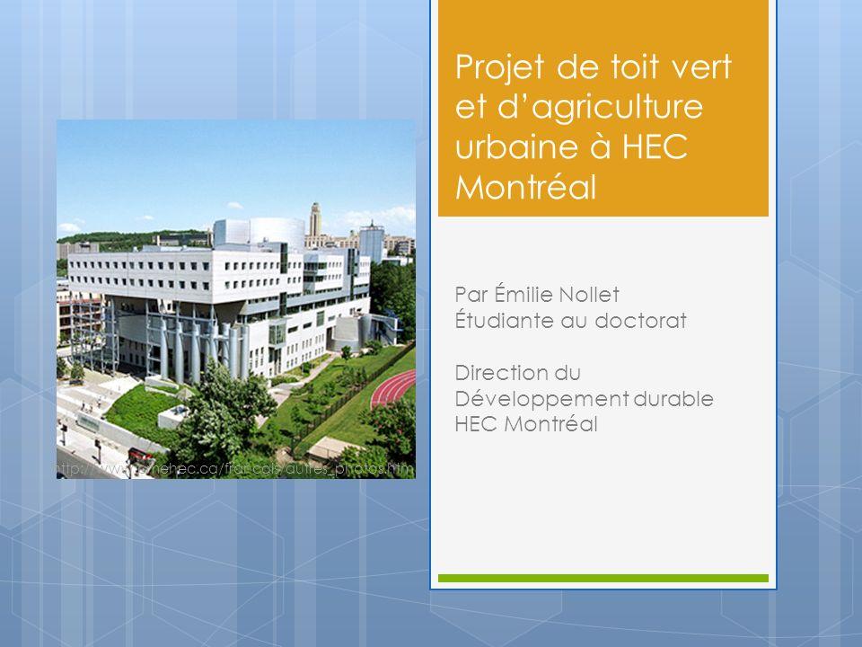 Projet de toit vert et dagriculture urbaine à HEC Montréal Par Émilie Nollet Étudiante au doctorat Direction du Développement durable HEC Montréal htt