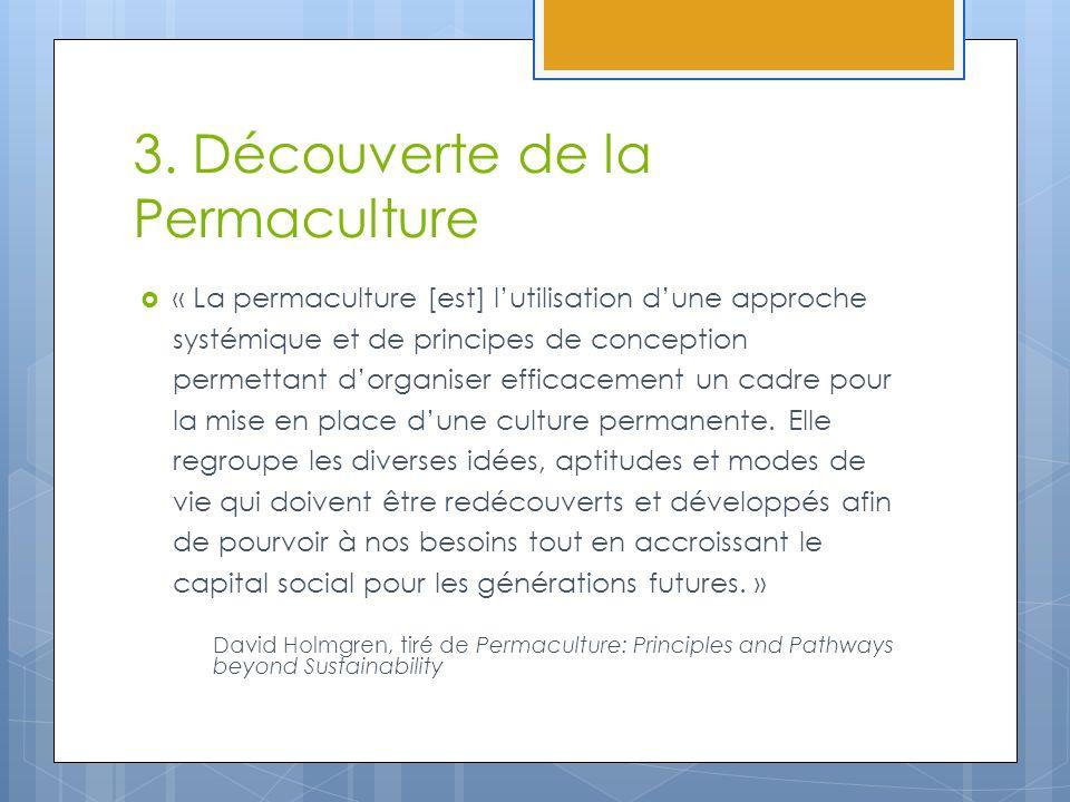 3. Découverte de la Permaculture « La permaculture [est] lutilisation dune approche systémique et de principes de conception permettant dorganiser eff