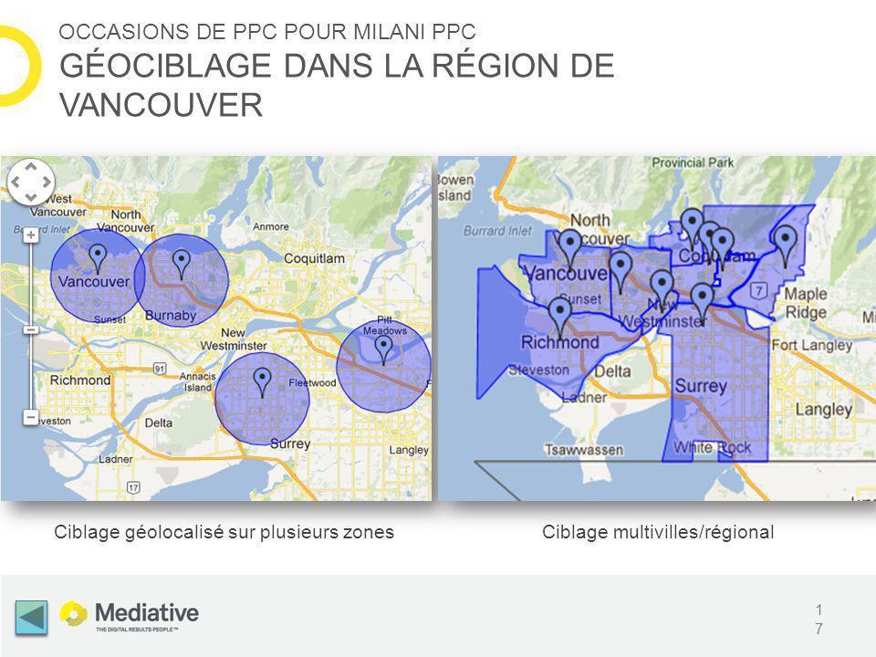 17 OCCASIONS DE PPC POUR MILANI PPC GÉOCIBLAGE DANS LA RÉGION DE VANCOUVER Ciblage géolocalisé sur plusieurs zonesCiblage multivilles/régional