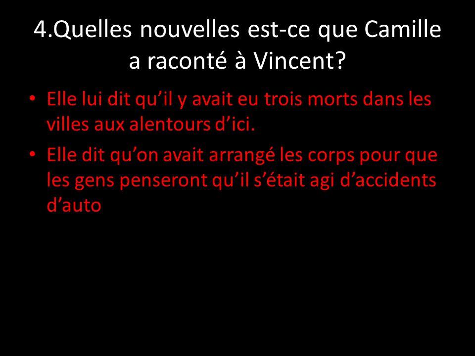 4.Quelles nouvelles est-ce que Camille a raconté à Vincent? Elle lui dit quil y avait eu trois morts dans les villes aux alentours dici. Elle dit quon