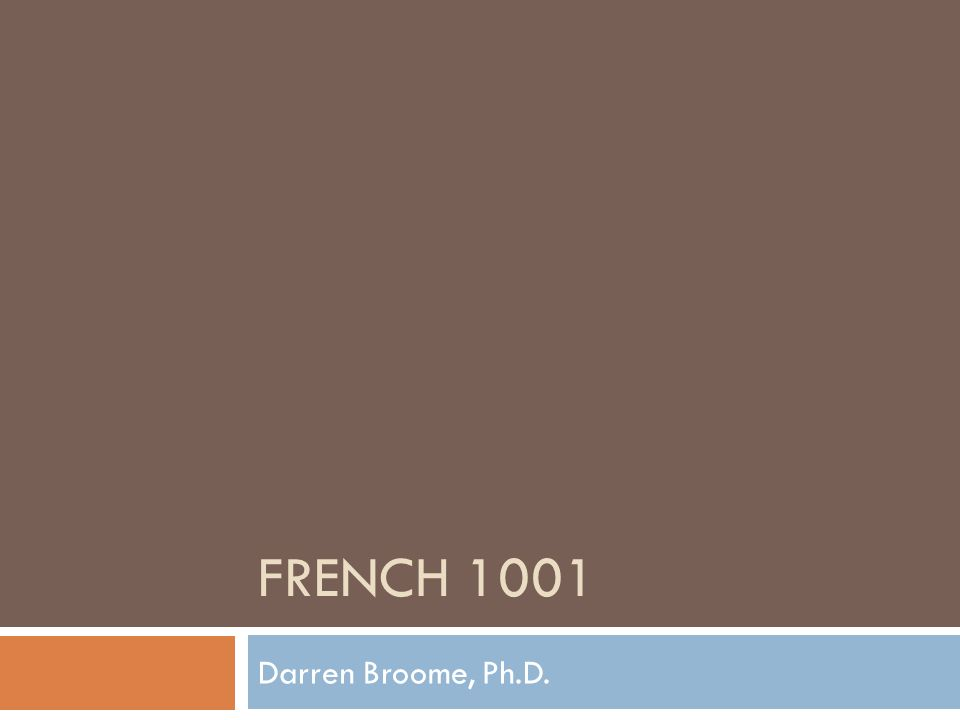 Jour 29 Darren Broome, Ph.D.French 1001 82 IV.