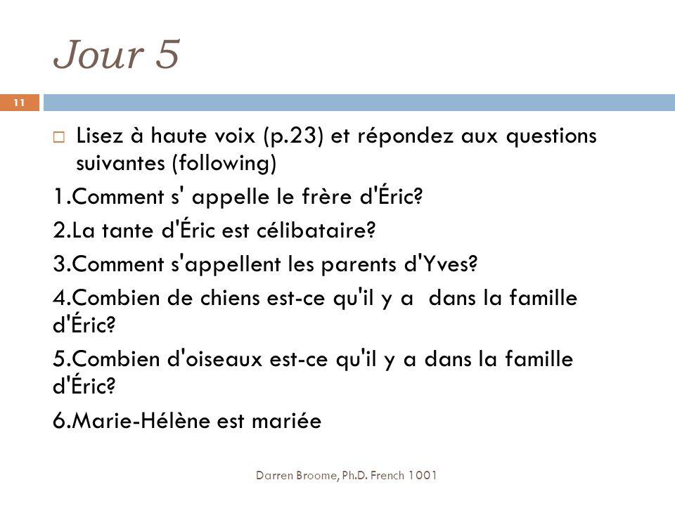 Jour 5 Lisez à haute voix (p.23) et répondez aux questions suivantes (following) 1.Comment s appelle le frère d Éric.