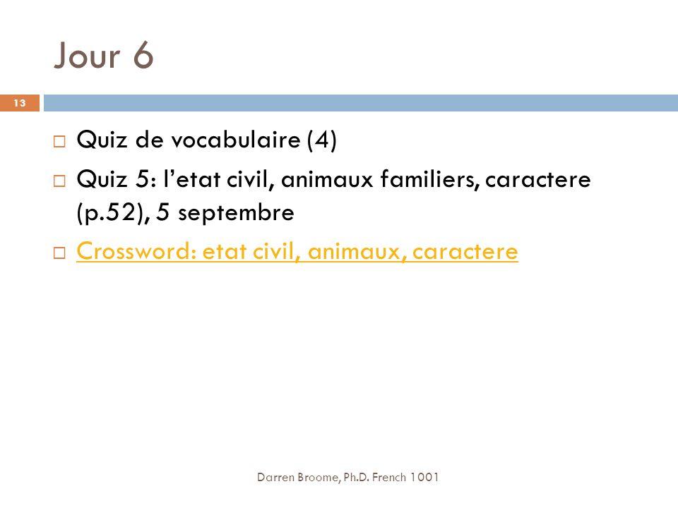 Jour 6 Quiz de vocabulaire (4) Quiz 5: letat civil, animaux familiers, caractere (p.52), 5 septembre Crossword: etat civil, animaux, caractere Darren Broome, Ph.D.