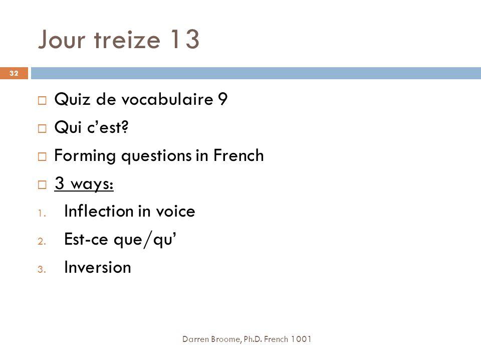 Jour treize 13 Darren Broome, Ph.D.French 1001 32 Quiz de vocabulaire 9 Qui cest.