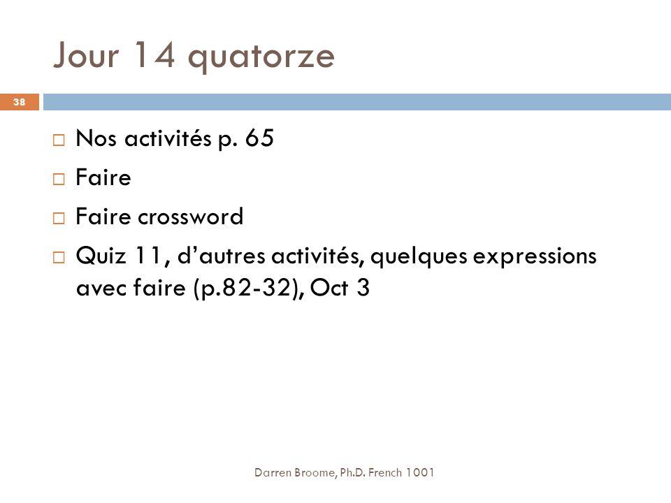 Jour 14 quatorze Darren Broome, Ph.D.French 1001 38 Nos activités p.