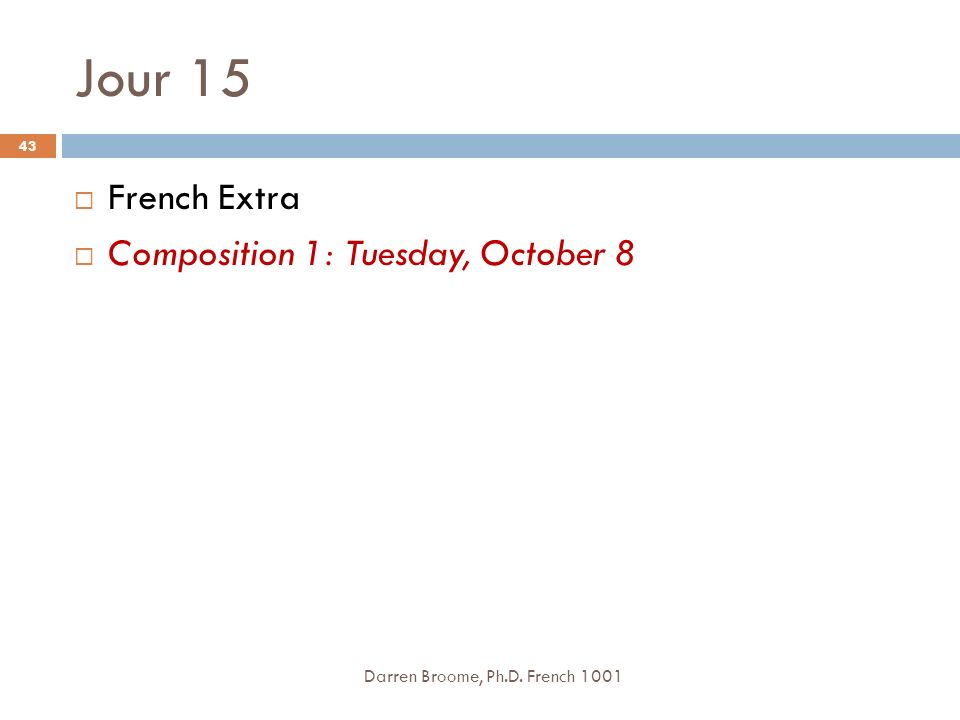 Jour 15 Darren Broome, Ph.D. French 1001 43 French Extra Composition 1: Tuesday, October 8