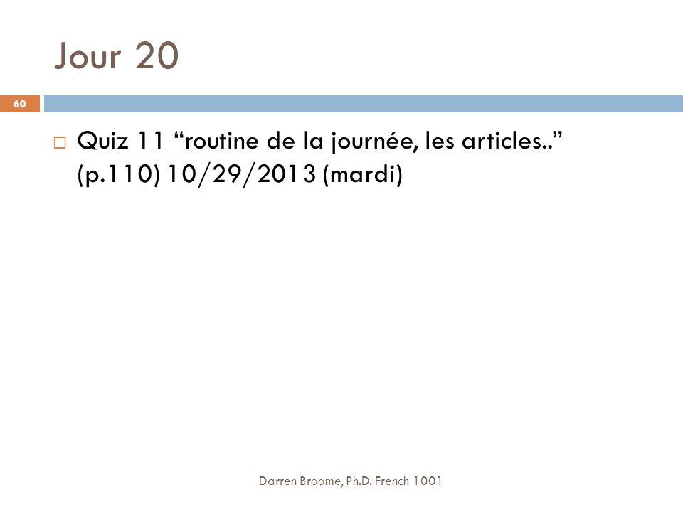 Jour 20 Darren Broome, Ph.D.French 1001 60 Quiz 11 routine de la journée, les articles..