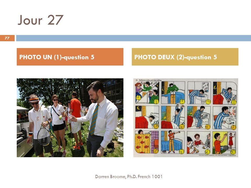 Jour 27 77 Darren Broome, Ph.D. French 1001 PHOTO UN (1)-question 5PHOTO DEUX (2)-question 5