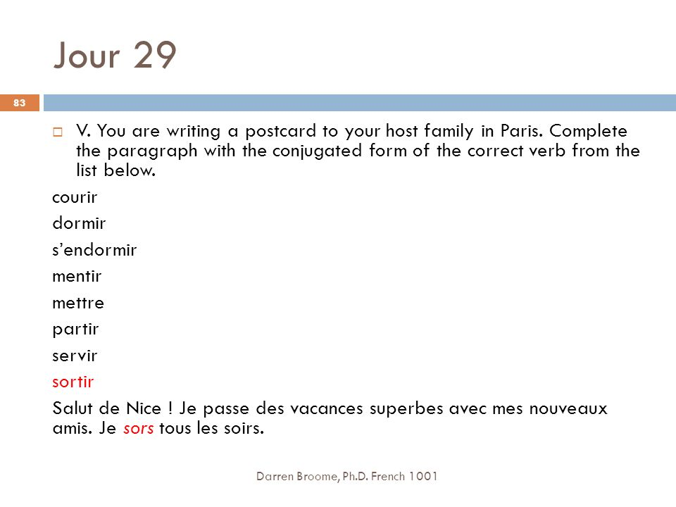 Jour 29 Darren Broome, Ph.D. French 1001 83 V. You are writing a postcard to your host family in Paris. Complete the paragraph with the conjugated for