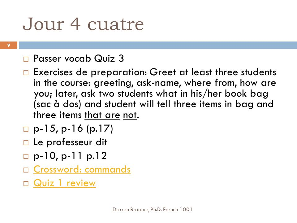 Jour 4 cuatre Passer vocab Quiz 3 Exercises de preparation: Greet at least three students in the course: greeting, ask-name, where from, how are you;