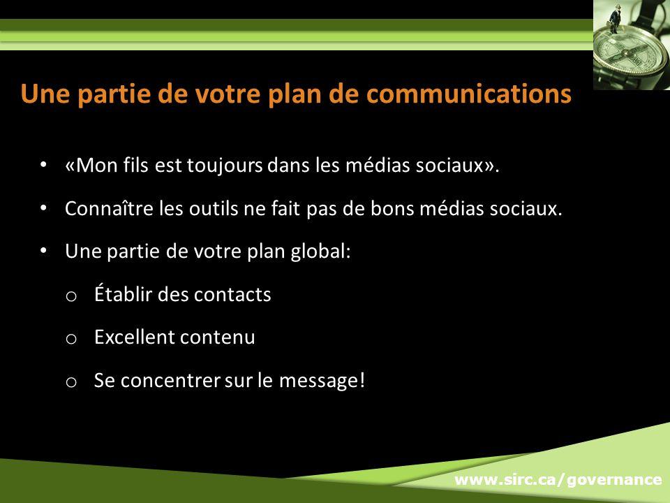 www.sirc.ca/governance Une partie de votre plan de communications «Mon fils est toujours dans les médias sociaux».
