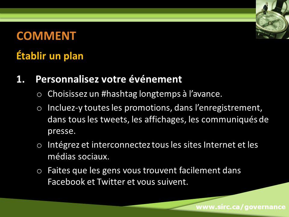 www.sirc.ca/governance COMMENT Établir un plan 1.Personnalisez votre événement o Choisissez un #hashtag longtemps à lavance.