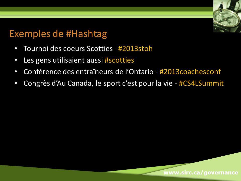 www.sirc.ca/governance Exemples de #Hashtag Tournoi des coeurs Scotties - #2013stoh Les gens utilisaient aussi #scotties Conférence des entraîneurs de lOntario - #2013coachesconf Congrès dAu Canada, le sport cest pour la vie - #CS4LSummit