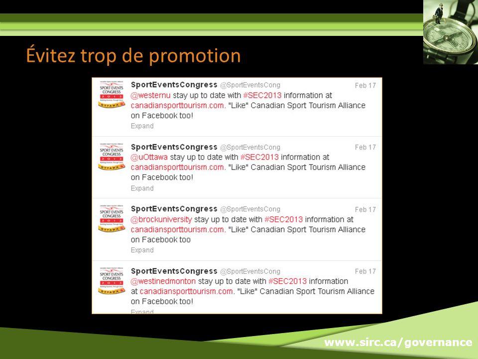 www.sirc.ca/governance Évitez trop de promotion