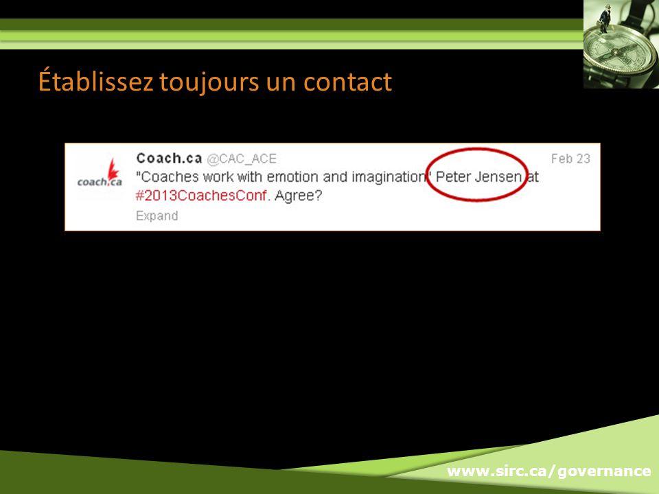 www.sirc.ca/governance Établissez toujours un contact