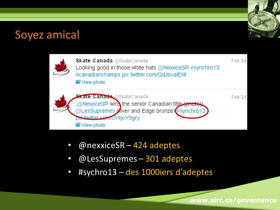 www.sirc.ca/governance Soyez amical @nexxiceSR – 424 adeptes @LesSupremes – 301 adeptes #sychro13 – des 1000iers dadeptes