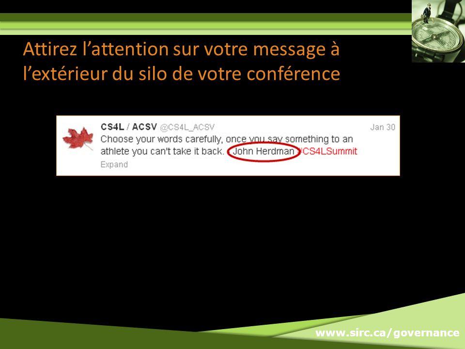 www.sirc.ca/governance Attirez lattention sur votre message à lextérieur du silo de votre conférence