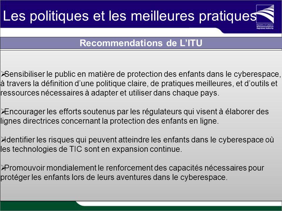 Recommendations de LITU Sensibiliser le public en matière de protection des enfants dans le cyberespace, à travers la définition dune politique claire, de pratiques meilleures, et doutils et ressources nécessaires à adapter et utiliser dans chaque pays.