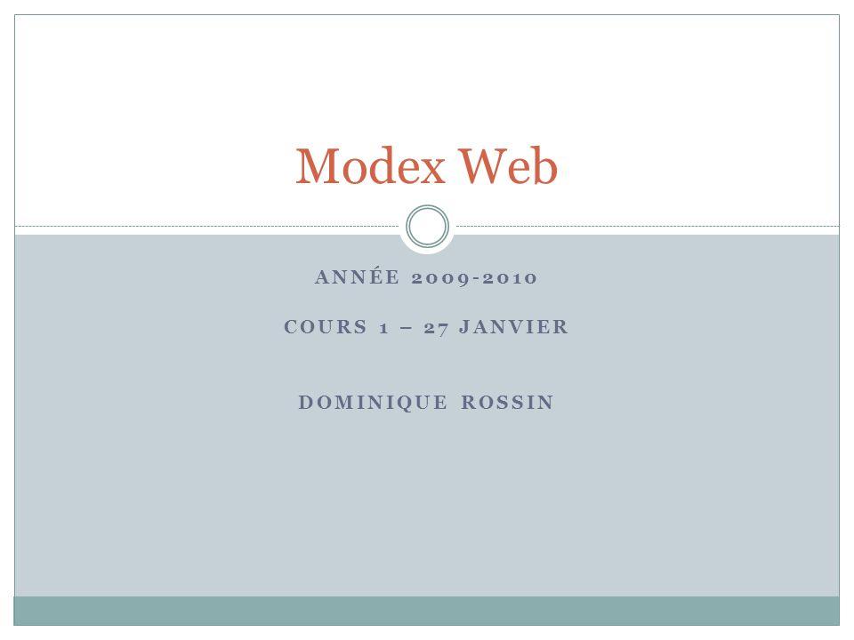 ANNÉE 2009-2010 COURS 1 – 27 JANVIER DOMINIQUE ROSSIN Modex Web
