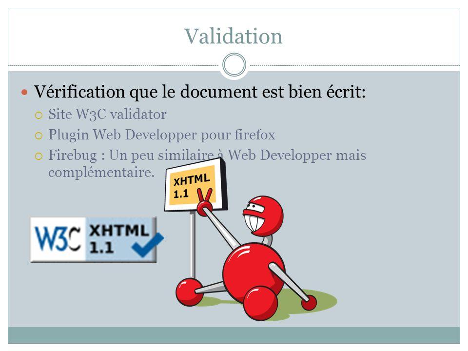 Validation Vérification que le document est bien écrit: Site W3C validator Plugin Web Developper pour firefox Firebug : Un peu similaire à Web Developper mais complémentaire.