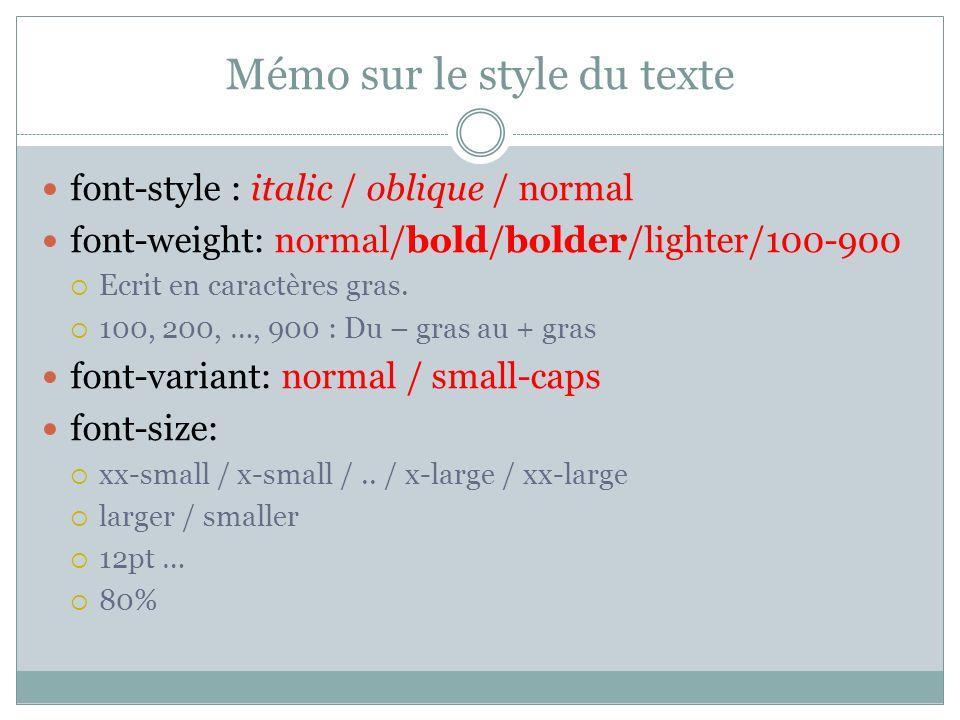Mémo sur le style du texte font-style : italic / oblique / normal font-weight: normal/bold/bolder/lighter/100-900 Ecrit en caractères gras.