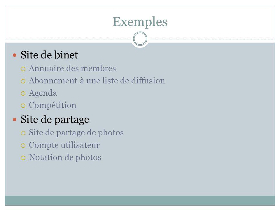 Exemples Site de binet Annuaire des membres Abonnement à une liste de diffusion Agenda Compétition Site de partage Site de partage de photos Compte utilisateur Notation de photos