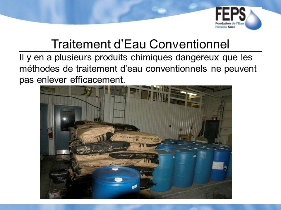 Traitement dEau Conventionnel Il y en a plusieurs produits chimiques dangereux que les méthodes de traitement deau conventionnels ne peuvent pas enlev